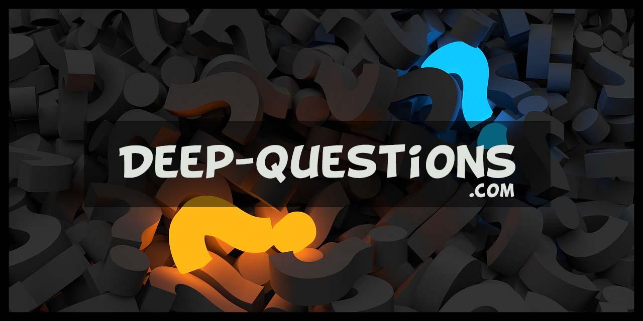 Deep questions