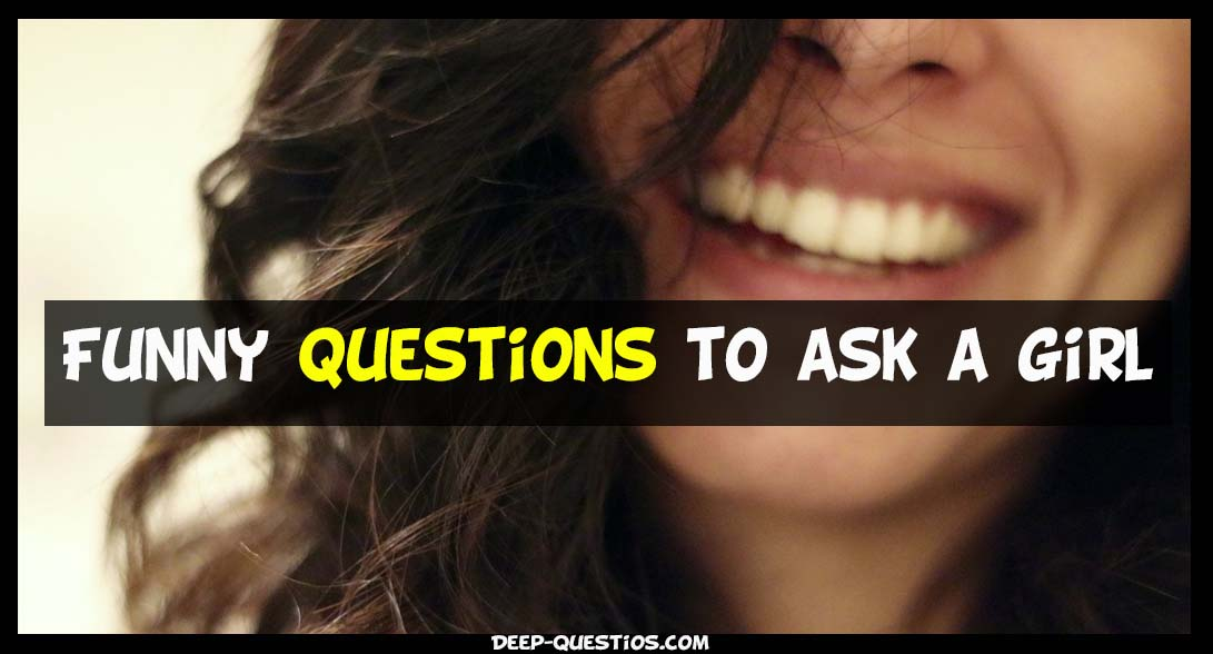Really funny questions to ask a girl