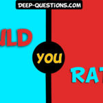 Deep Would You Rather Questions, Best for this Game