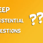 The 15 Deep Existential Questions that you must ask!