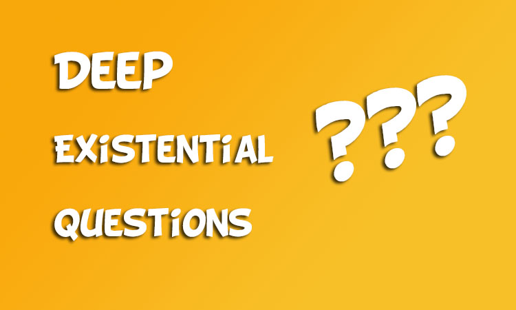 15 Deep Existential Questions that you must ask!