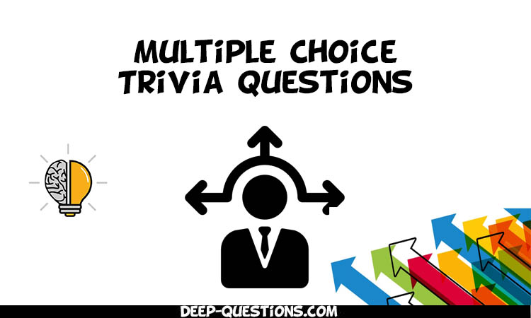 Multiple Choice Trivia Questions & Answers to Test Your Brain