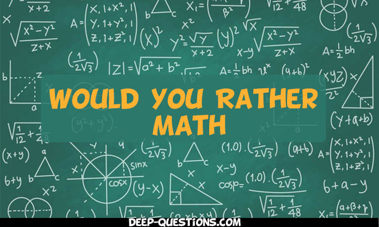 48 Would You Rather Math Questions & Answers By Deep-questions.com